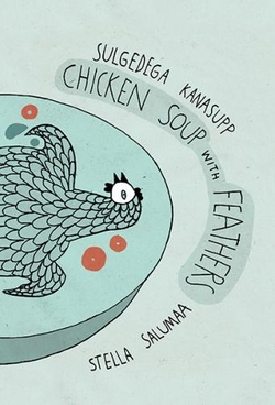 Sulgedega kanasupp = Chicken soup with feathers