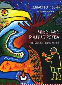 Mees, kes puutus põtra = The man who touched the elk