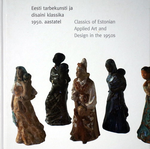 Eesti tarbekunsti ja disaini klassika 1950. aastatel = Classics of Estonian applied art and design in the 1950s