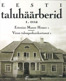 Eesti taluhäärberid. Estonian manor homes. 1 = Viron talonpoikaiskartanot. 1
