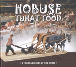 Hobuse tuhat tööd = A thousand jobs of the horse