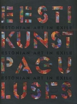 Eesti kunst paguluses = Estonian Art in Exile