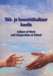 Töö- ja koostöökultuur koolis = Culture of work and cooperation at school