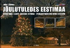 Jõulutuledes Eestimaa = Christmas lights around Estonia = Рождественские огни Эстонии
