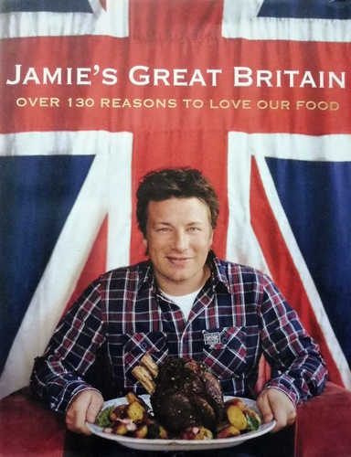 Jamie's Great Britain - Over 130 Reasons To Love Our Food