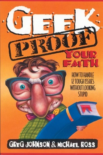Geek-Proof Your Faith: How to Handle 12 Tough Issues Without Looking Stupid