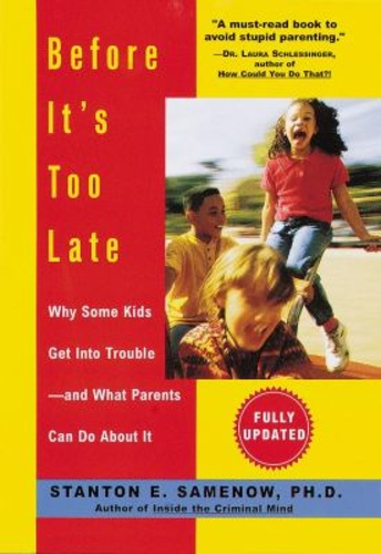 Before Itś Too Late (Why Some Kids Get Into Trouble - and What Parents Can Do About It)
