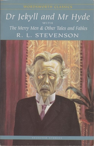 The Strange Case of Dr Jekyll and Mr Hyde / The Merry Men and Other Tales and Fables