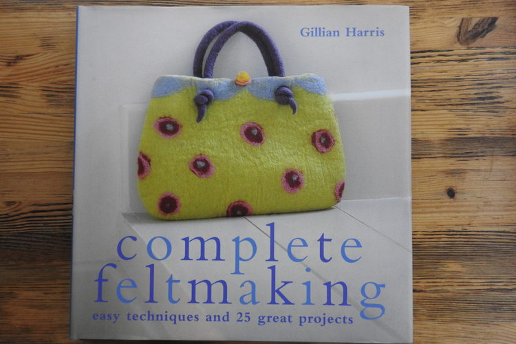 Complete feltmaking, easy techniques and 25 great projects