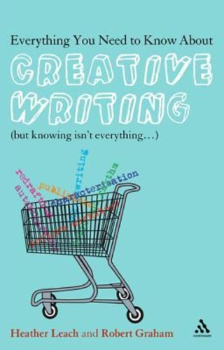 Everything You Need to Know About Creative Writing: (But Knowing Isn't Everything...)