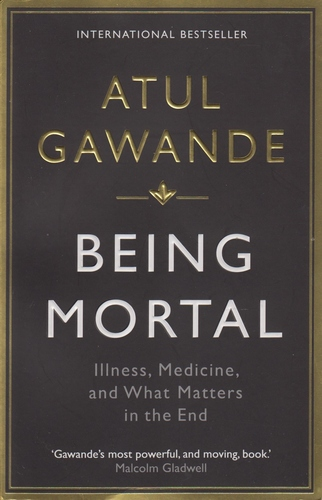 Being Mortal. Illness, Medicine, and What Matters in the End