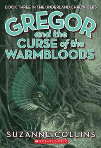 Gregor and the Curse of the Warmbloods (Underland Chronicles 3)
