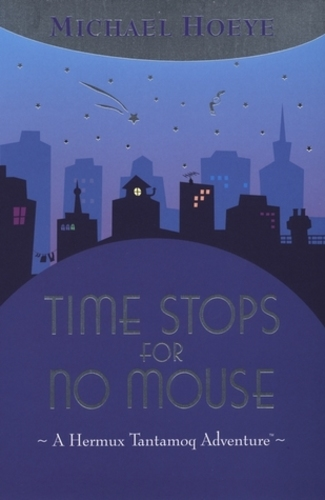 Time Stops for No Mouse (The Hermux Tantamoq Adventures 1)