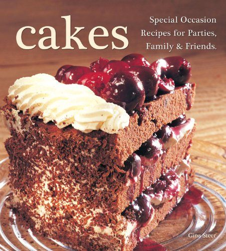 Cakes: Special Occasion Recipes for Parties, Family & Friends