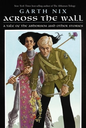 Across the Wall: A Tale of the Abhorsen and Other Stories (Abhorsen 3.5: the Creature in the Case)