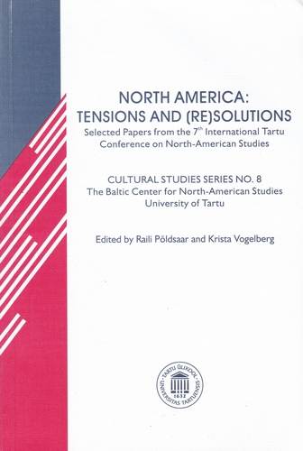 North America : Tensions and (re)solutions : Selected Papers from the 7th International Tartu Conference on North-American Studies