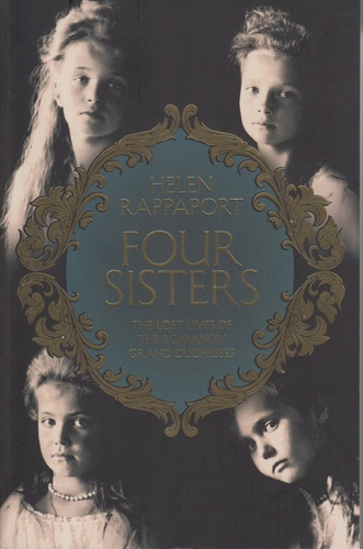 Four Sisters : The Lost Lives of the Romanov Grand Duchesses