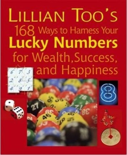 Lillian Too's 168 Ways to Harness Your Lucky Numbers for Wealth, Success, and Happiness
