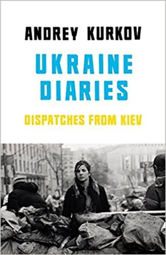 Ukraine Diaries. Dispatches from Kiev.