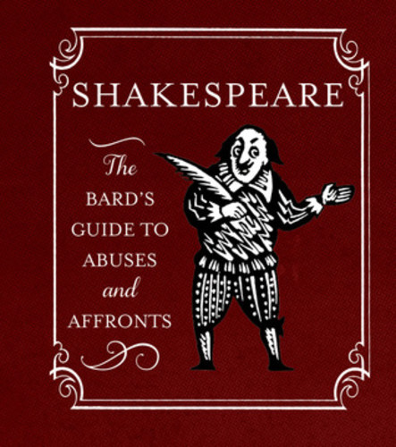 Shakespeare. The Bard's Guide to Abuses and Affronts