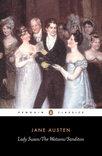 Lady Susan, The Watsons and Sanditon