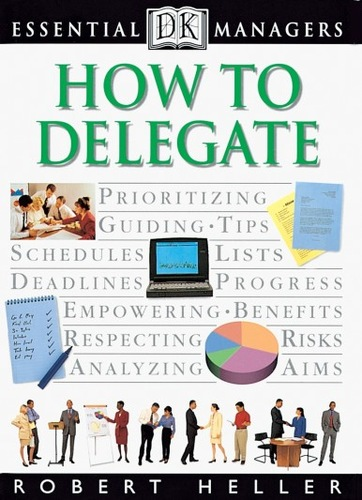 How to Delegate. Essential Managers