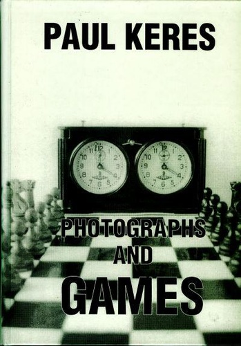 Paul Keres. Photographs and Games