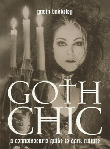 Gothic Chic: A Connoisseur's Guide to Dark Culture