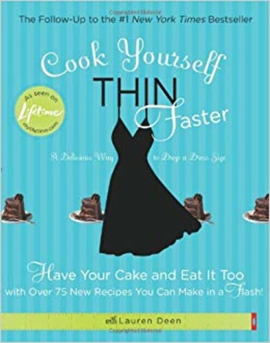 Cook Yourself Thin Faster: Have Your Cake and Eat It Too...
