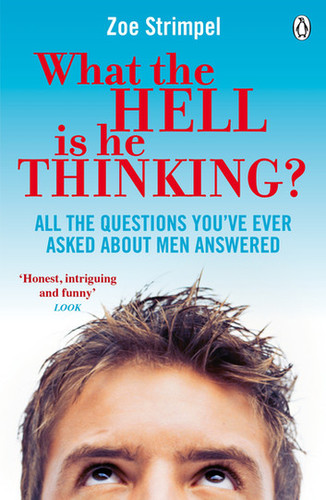 What the Hell is He Thinking? All the Questions You've Ever Asked About Men Answered