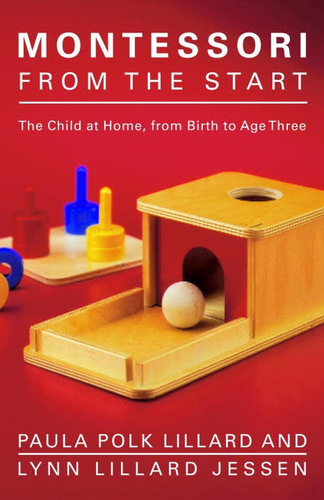Montessori from the start. The Child at home, from Birth to Age Three.