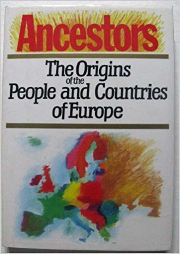 Ancestors. The Origins of the People and Countries of Europe