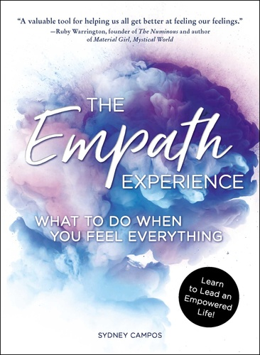 The Empath Experience. What to Do When You Feel Everything