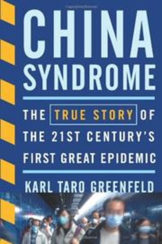 China Syndrome. The True Story of the 21st Century's First Great Epidemic