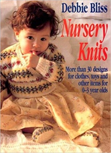 Nursery Knits: More Than 30 Designs for Clothes, Toys and Other Items for 0-3 Year Olds