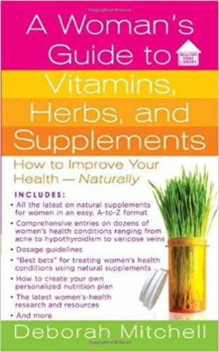 A Woman's Guide to Vitamins, Herbs, and Supplements: How to Improve Your Health - Naturally