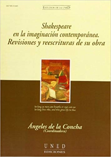 Shakespeare en la imaginación contemporánea. Revisiones y reescrituras de su obra