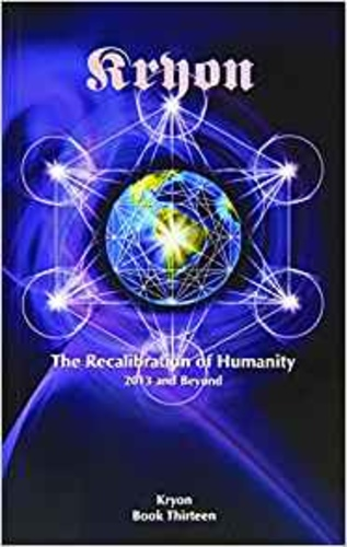The Recalibration of Humanity: 2013 and Beyond (Kryon Book 13)