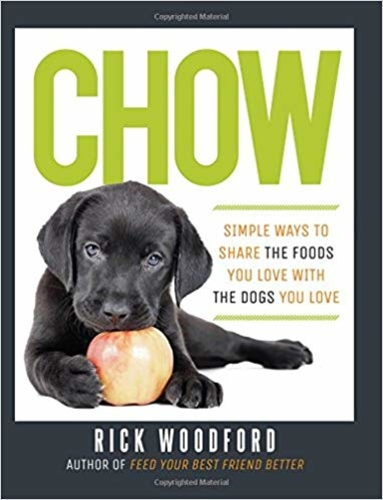 Chow : Simple Ways to Share the Foods You Love with the Dogs You Love
