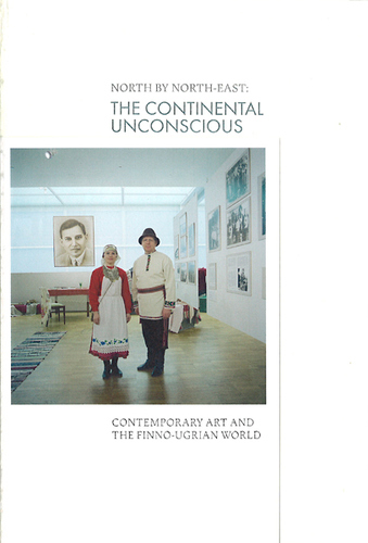 North by North-East: The Continental Unconscious. Contemporary Art and the Finno-Ugrian World