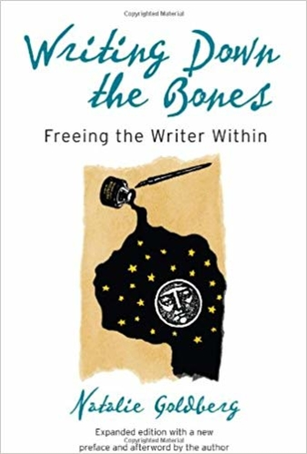 Writing Down the Bones. Freeing the Writer Within.