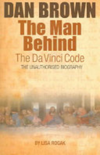 The Man Behind the Da Vinci Code: The Unauthorized Biography of Dan Brown