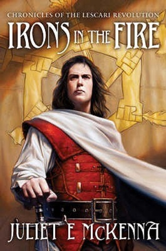 Irons in the Fire (The Chronicles of the Lescari Revolution 1)