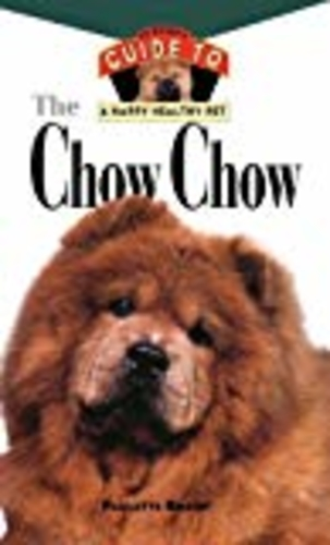 The Chow Chow: An Owner's Guide to a Happy Healthy Pet