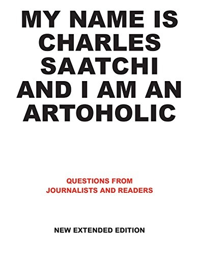 My Name is Charles Saachi and I Am an Artoholic