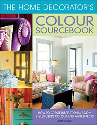 The Home Decorator's Colour Sourcebook: How to Create Inspirational Room Styles Using Colour and Paint Effects