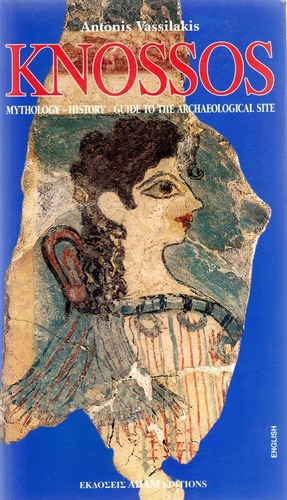 Knossos: Mythology, History, Guide to the Archaeological Site