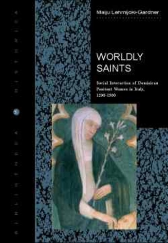 Wordly Saints: Social Interaction of Dominican Penitent Women in Italy, 1200-1500 (Bibliotheca historica)