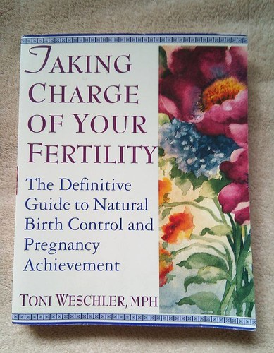 Taking Charge of Your Fertility The Definitive Guide to Natural Birth Control, Pregnancy Achievement