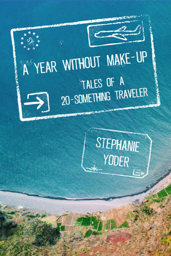 A Year Without Make-Up: Tales of a 20-something Traveler